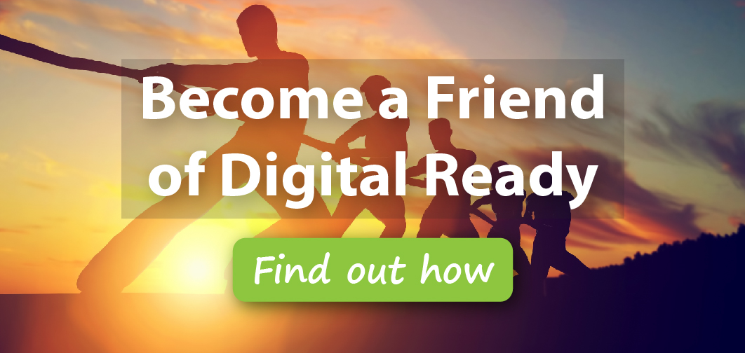 become a friend of Digital Ready - find out how